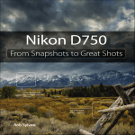 Nikon D750 From Snapshots to Great Shots